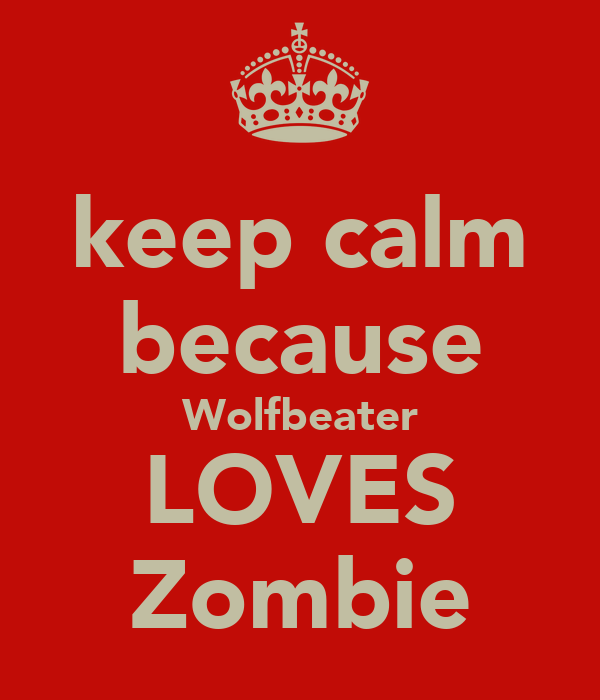 keep calm because Wolfbeater LOVES Zombie