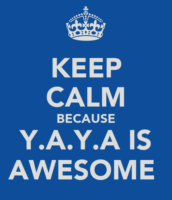 KEEP CALM BECAUSE Y.A.Y.A IS AWESOME