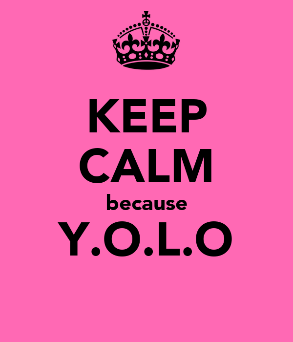 KEEP CALM because Y.O.L.O