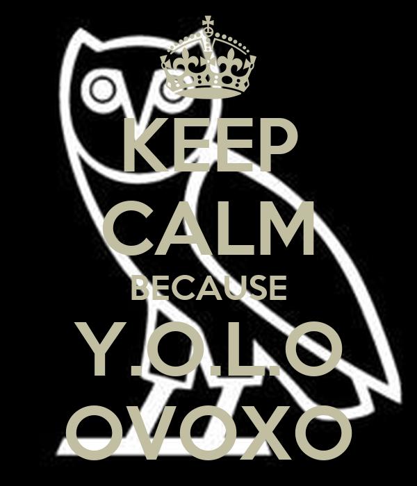 KEEP CALM BECAUSE Y.O.L.O OVOXO