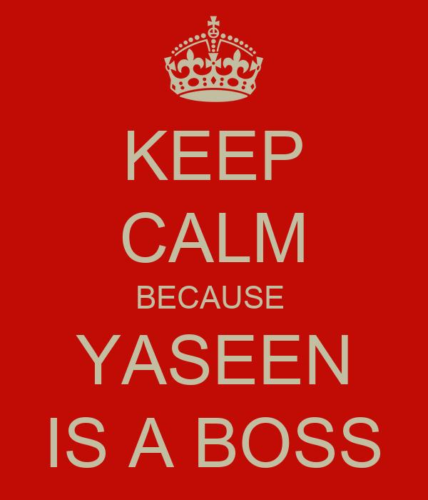 KEEP CALM BECAUSE  YASEEN IS A BOSS
