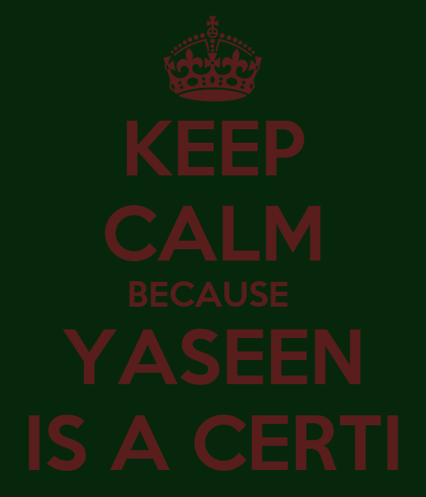 KEEP CALM BECAUSE  YASEEN IS A CERTI