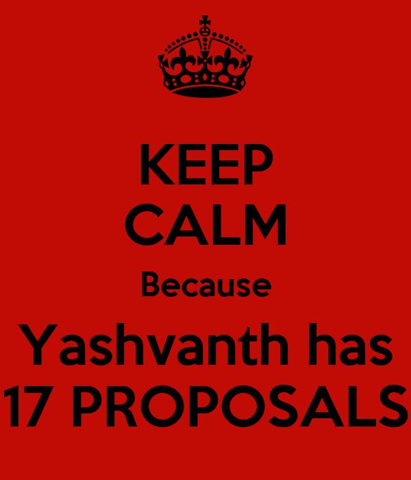 KEEP CALM Because Yashvanth has 17 PROPOSALS