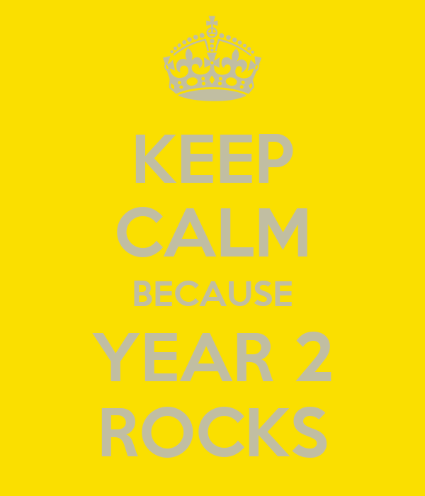 KEEP CALM BECAUSE YEAR 2 ROCKS