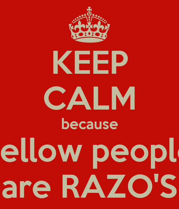 KEEP CALM because yellow people are RAZO'S