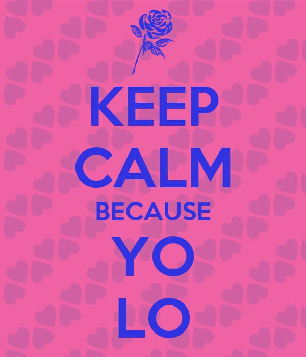 KEEP CALM BECAUSE YO LO