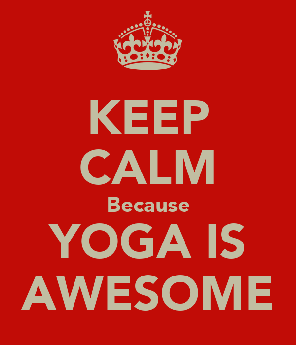 KEEP CALM Because YOGA IS AWESOME