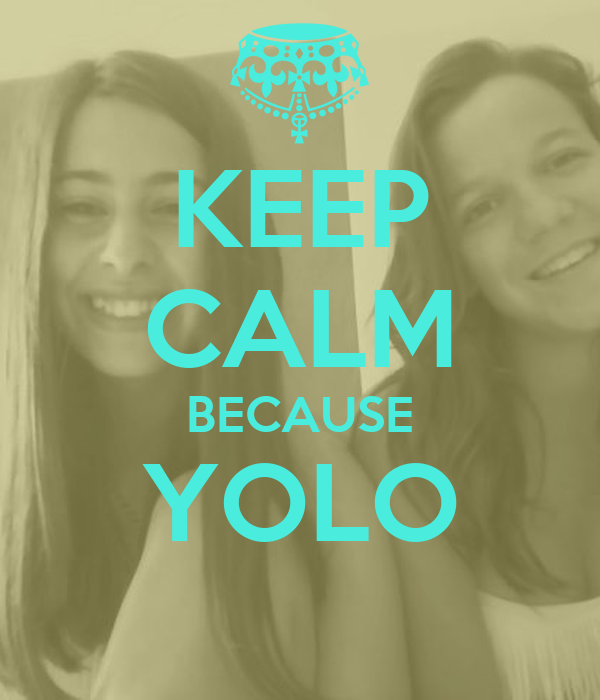 KEEP CALM BECAUSE YOLO