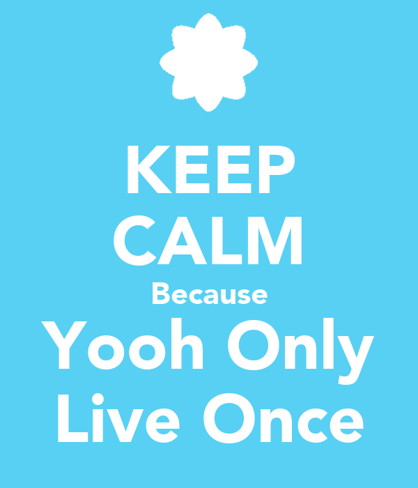 KEEP CALM Because Yooh Only Live Once