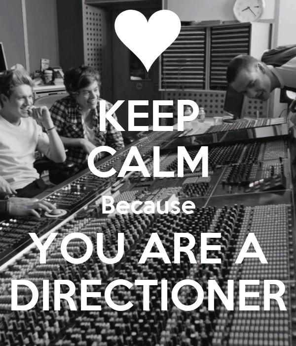 KEEP CALM Because YOU ARE A DIRECTIONER