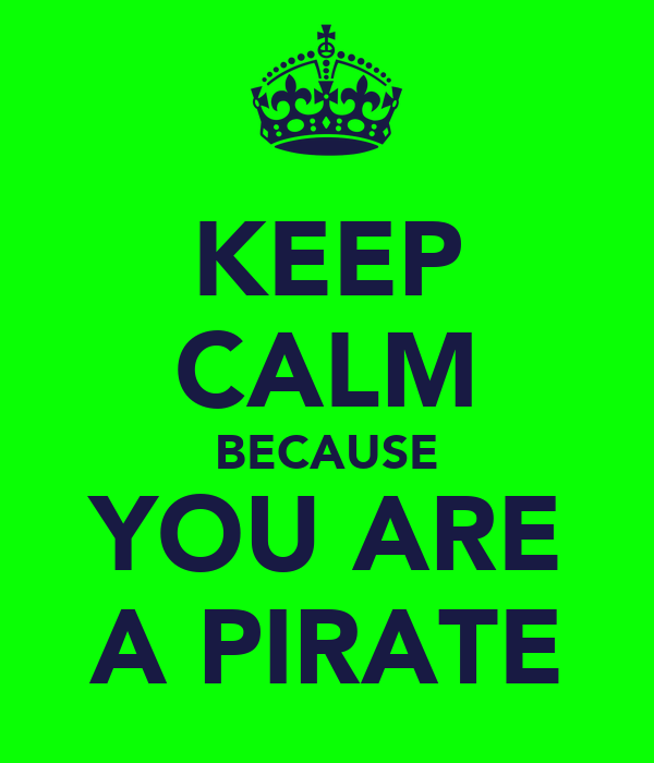 KEEP CALM BECAUSE YOU ARE A PIRATE