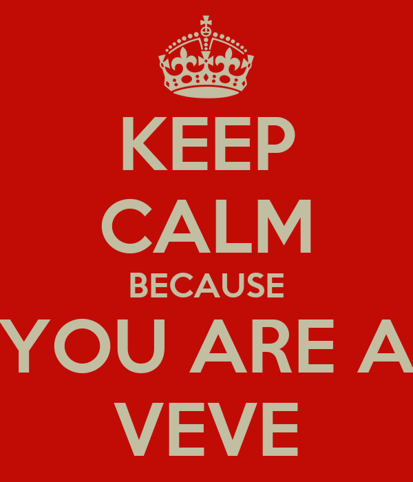 KEEP CALM BECAUSE YOU ARE A VEVE