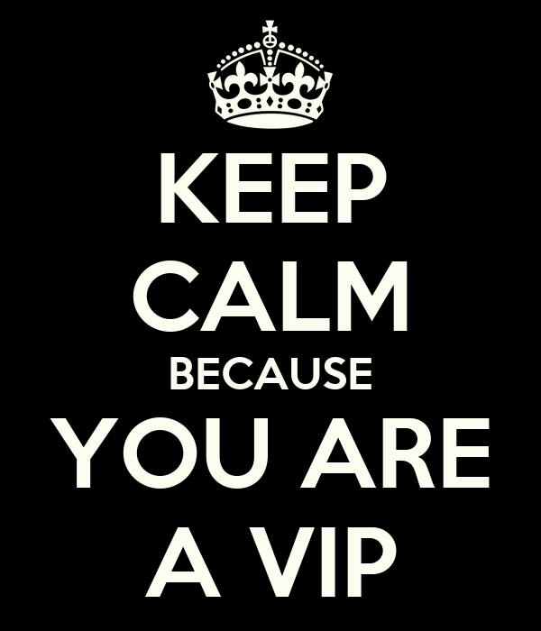 KEEP CALM BECAUSE YOU ARE A VIP