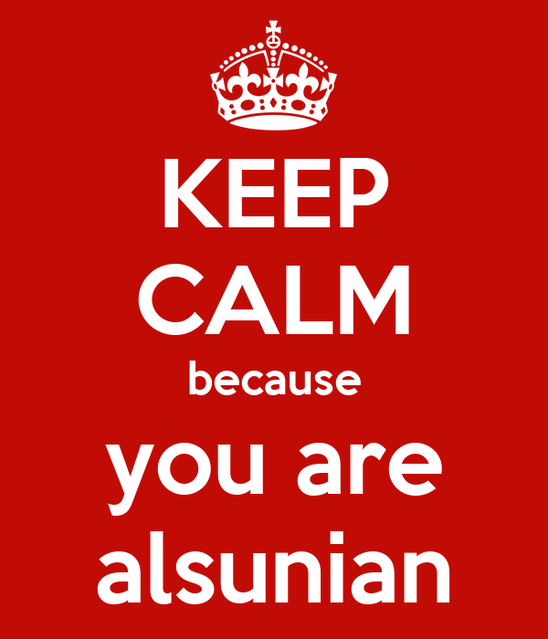 KEEP CALM because you are alsunian