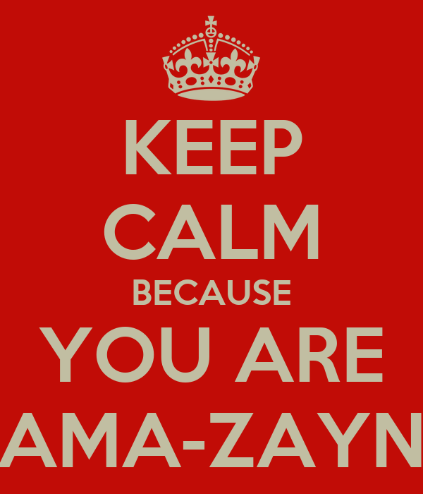 KEEP CALM BECAUSE YOU ARE AMA-ZAYN