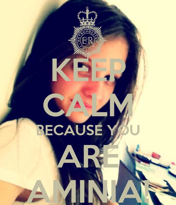 KEEP CALM BECAUSE YOU ARE AMINIA!