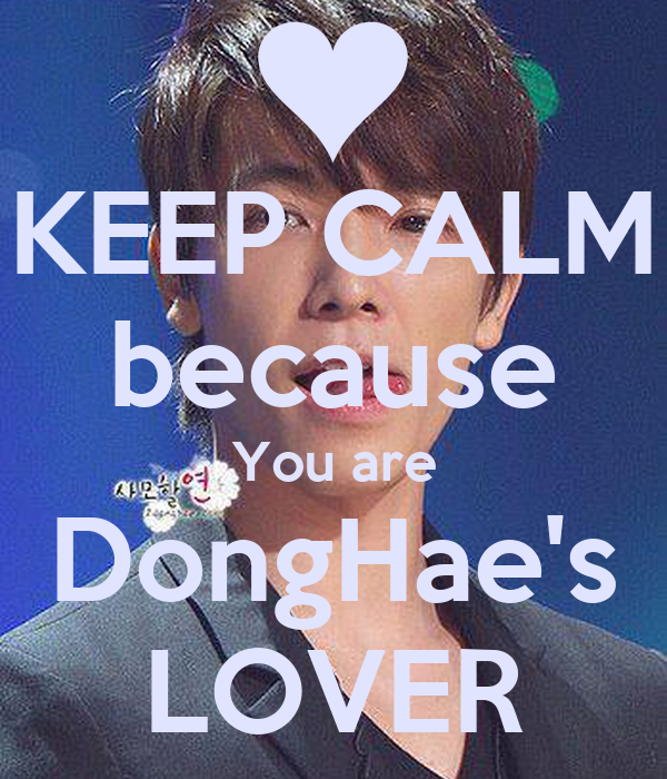 KEEP CALM because You are DongHae's LOVER