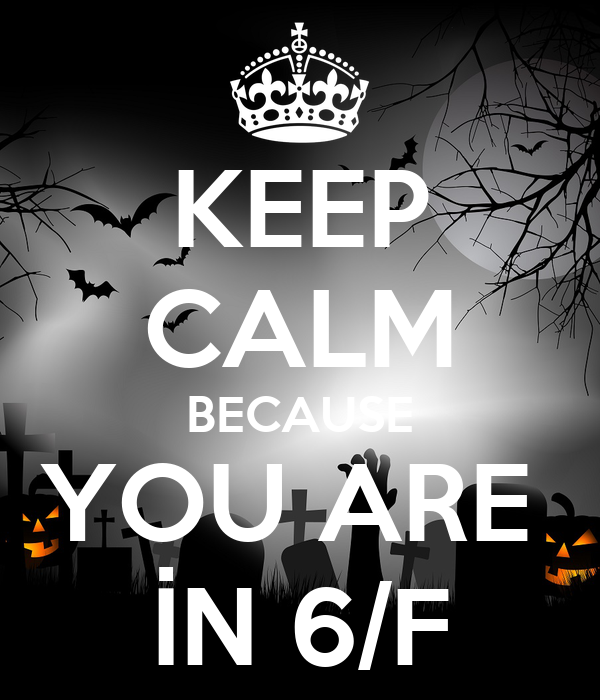 KEEP CALM BECAUSE YOU ARE  İN 6/F