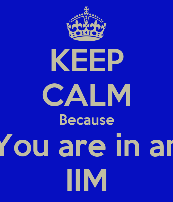 KEEP CALM Because You are in an IIM
