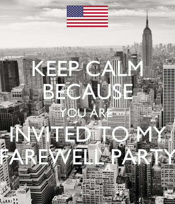 KEEP CALM BECAUSE YOU ARE  INVITED TO MY FAREWELL PARTY