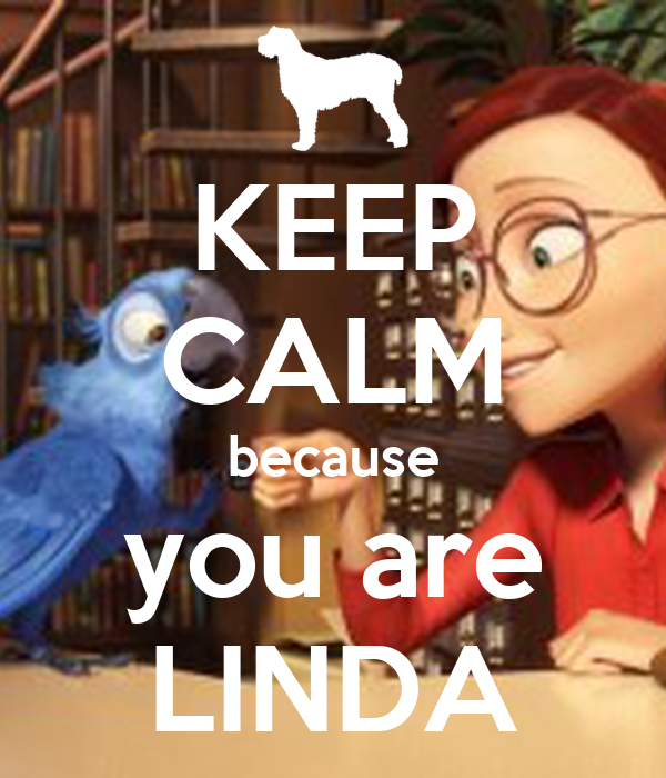 KEEP CALM because you are LINDA