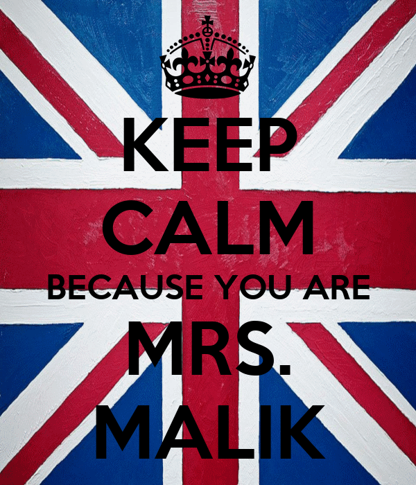 KEEP CALM BECAUSE YOU ARE MRS. MALIK