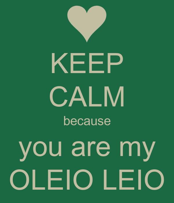 KEEP CALM because you are my OLEIO LEIO