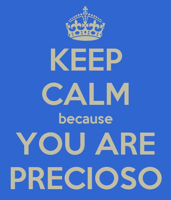 KEEP CALM because YOU ARE PRECIOSO