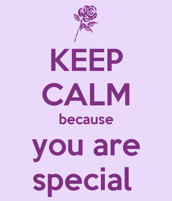 KEEP CALM because you are special
