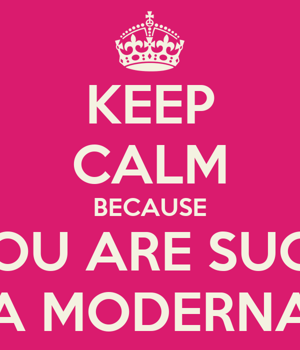 KEEP CALM BECAUSE YOU ARE SUCH A MODERNA