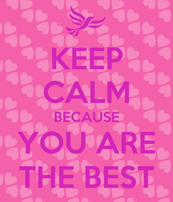 KEEP CALM BECAUSE YOU ARE THE BEST