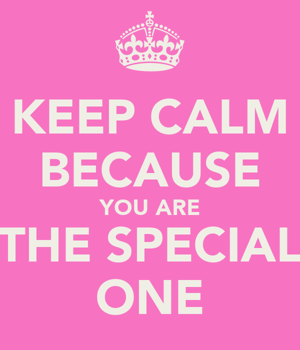 KEEP CALM BECAUSE YOU ARE THE SPECIAL ONE
