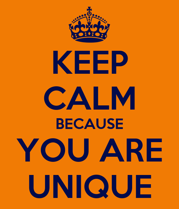 KEEP CALM BECAUSE YOU ARE UNIQUE