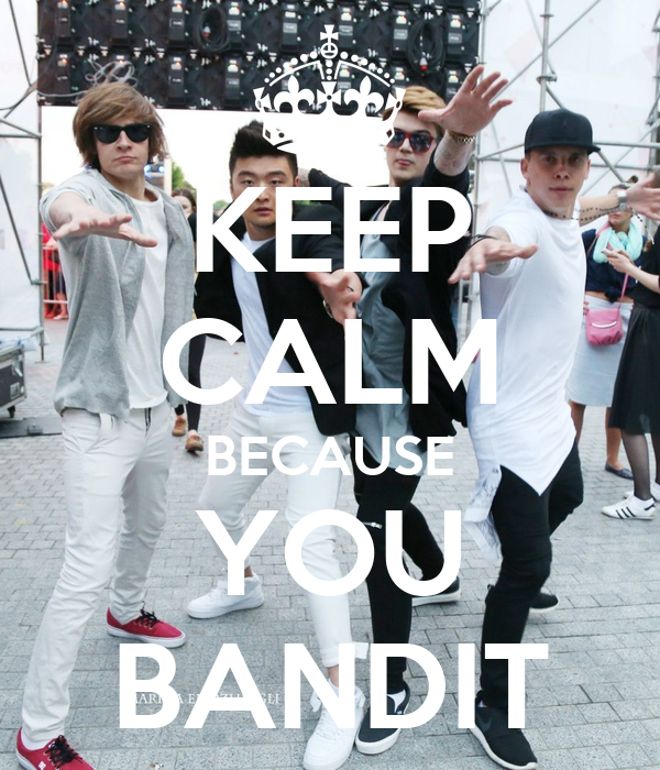 KEEP CALM BECAUSE YOU BANDIT