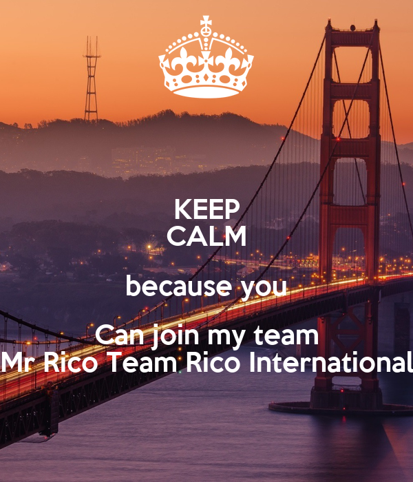 KEEP CALM because you Can join my team Mr Rico Team Rico International
