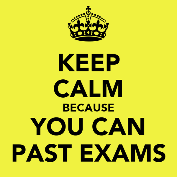 KEEP CALM BECAUSE YOU CAN PAST EXAMS