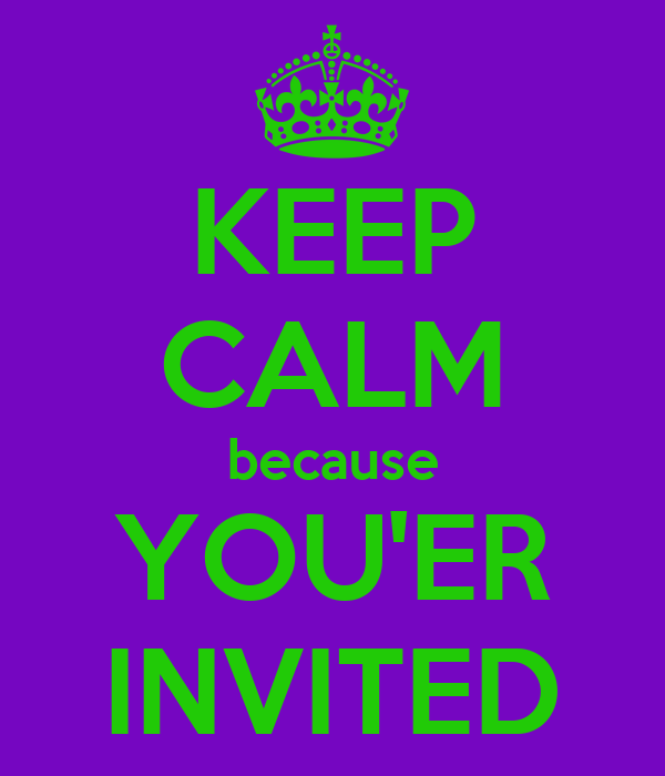 KEEP CALM because YOU'ER INVITED