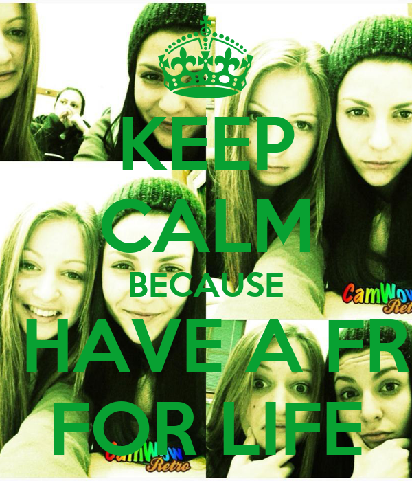 KEEP CALM BECAUSE YOU HAVE A FRIEND FOR LIFE
