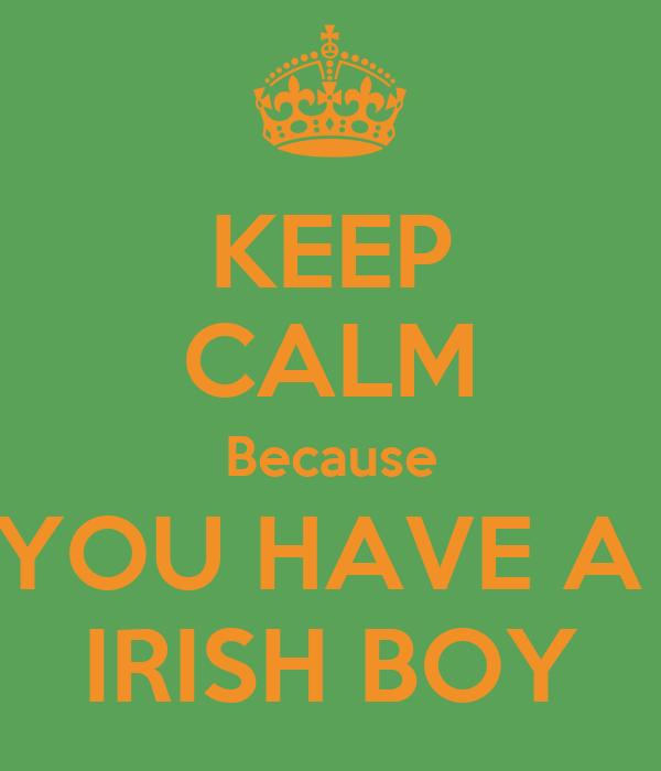KEEP CALM Because YOU HAVE A  IRISH BOY