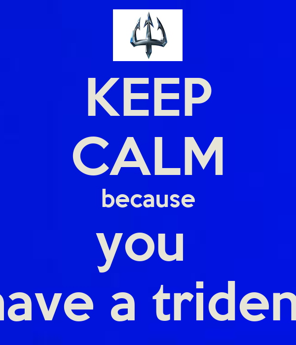 KEEP CALM because you  have a trident