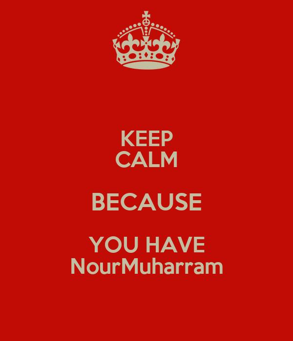 KEEP CALM BECAUSE YOU HAVE NourMuharram