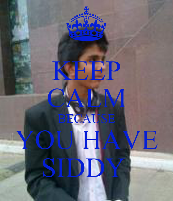 KEEP CALM BECAUSE YOU HAVE SIDDY
