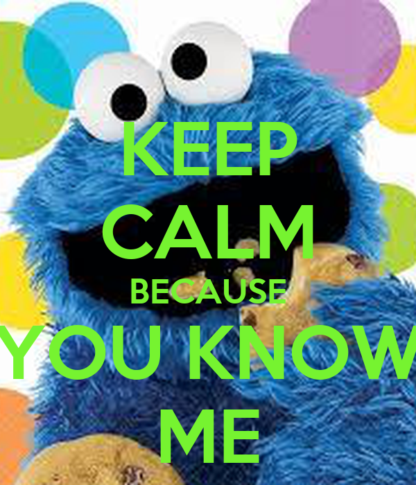 KEEP CALM BECAUSE YOU KNOW ME