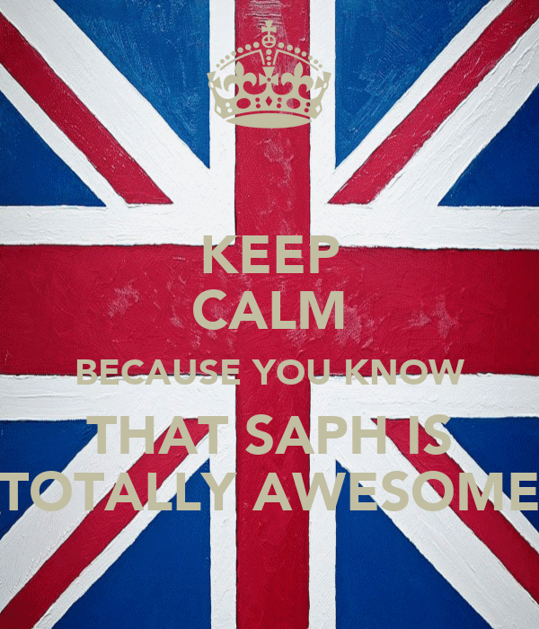KEEP CALM BECAUSE YOU KNOW THAT SAPH IS TOTALLY AWESOME