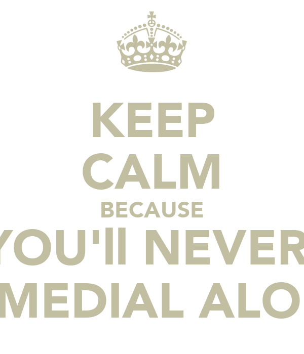 KEEP CALM BECAUSE YOU'll NEVER  REMEDIAL ALONE