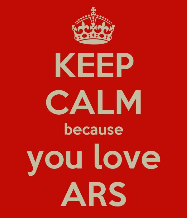 KEEP CALM because you love ARS