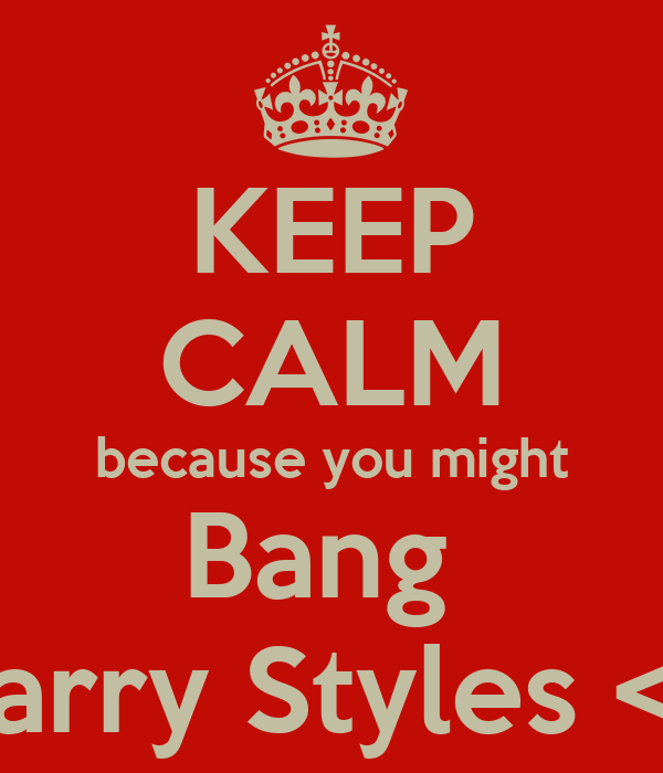 KEEP CALM because you might Bang  Harry Styles <3