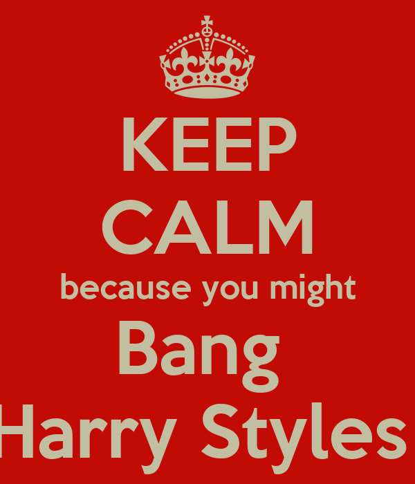 KEEP CALM because you might Bang  Harry Styles