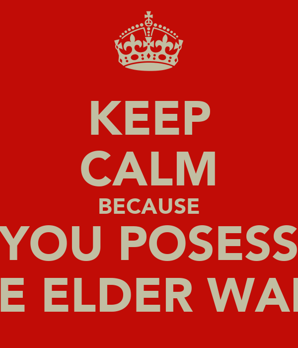 KEEP CALM BECAUSE YOU POSESS THE ELDER WAND