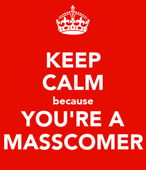 KEEP CALM because YOU'RE A MASSCOMER